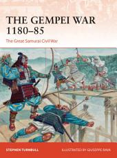 The Gempei War 1180–85: The Great Samurai Civil War