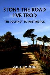 Stony The Road I Ve Trod The Journey To Abstinence Book PDF