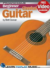 Classical Guitar Lessons for Beginners: Teach Yourself How to Play Guitar (Free Video Available), Edition 2