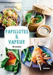 Papillotes & vapeur: 50 recettes
