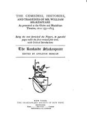 The Comedies, Histories, and Tragedies of Mr. William Shakespeare as Presented at the Globe and Blackfriars Theatres, Circa 1591-1623: Being the Text Furnished the Players, in Parallel Pages with the First Revised Folio Text, with Critical Introductions, Volume 6