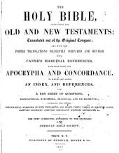 The Holy Bible: Containing the Old and New Testaments: Translated Out of the Original Tongues; and with the Former Translations Diligently Compared and Revised. With Canne's Marginal References. Together with the Apocrypha and Concordance. To which are Added an Index, and References, and a Key Sheet of Questions. ...