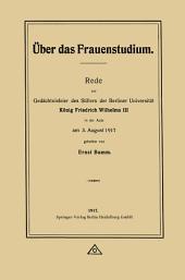 Über das Frauenstudium: Rede zur Gedächtnisfeier des Stifters der Berliner Universität König Friedrich Wilhelms III in der Aula am 3. August 1917