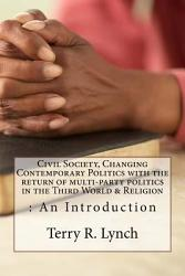 Civil Society, Changing Contemporary Politics with the Return of Multi-Party Politics in the Third World and Religion: an Introduction