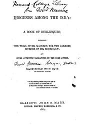 Diogenes among the D.D.'s: a book of burlesques, containing The trial of Dr. Macleod for the alleged murder of Mr. Moses Law, and other authentic narratives