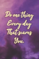 Do One Thing Every Day That Scares You  Nice Blank Lined Notebook Journal Diary PDF