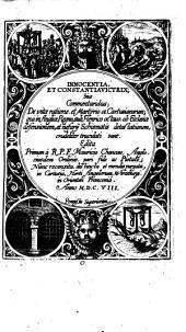 Innocentia, Et Constantia Victrix, Sive Commentariolus, De vitae ratione, et Martyrio 18 Cartusianorum, qui in Angliae Regno, sub Henrico octauo, ob Ecclesiae defensionem, et nefarij Schismatis detestationem, crudeliter trucidati sunt
