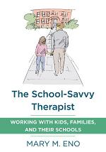 The School-Savvy Therapist: Working with Kids, Families and their Schools
