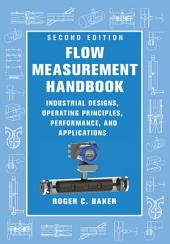 Flow Measurement Handbook: Industrial Designs, Operating Principles, Performance, and Applications, Edition 2