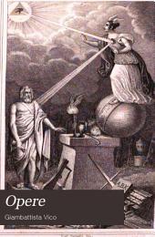 Opere: ordinate ed illustrate coll'analisi storica della mente di Vico in relazione alla scienza della civiltà