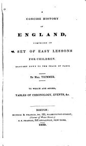 A Concise History of England: Comprised in a Set of Easy Lessons for Children. Brought Down to the Peace of Paris