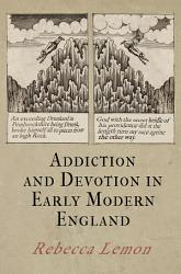 Addiction And Devotion In Early Modern England Book PDF