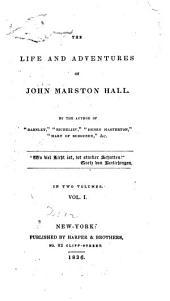 The life and adventures of John Marston Hall: Volume 1