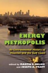 Energy Metropolis: An Environmental History of Houston and the Gulf Coast