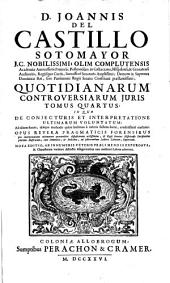 D. Joannis del Castillo Sotomayor ... Quotidianarum controversiarum juris: In quo de conjecturis et interpretatione ultimarum voluntatum