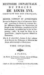 Histoire impartiale du proces de Louis XVI, ci-devant roi des Francais etc: Volume5
