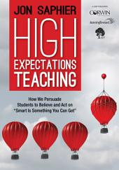 "High Expectations Teaching: How We Persuade Students to Believe and Act on ""Smart Is Something You Can Get"""