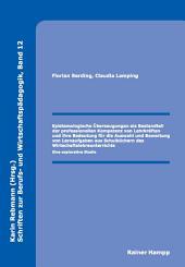 Epistemologische Überzeugungen als Bestandteil der professionellen Kompetenz von Lehrkräften und ihre Bedeutung für die Auswahl und Bewertung von Lernaufgaben aus Schulbüchern des Wirtschaftslehreunterrichts: Eine explorative Studie