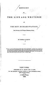 Memoirs of the Life and Writings of the Rev. Richard Watson: Late Secretary to the Wesleyan Missionary Society
