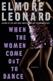 When the Women Come Out to Dance: Stories