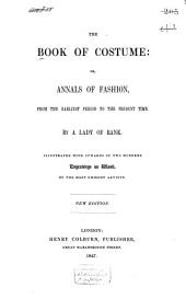 The Book of Costume: Or, Annals of Fashion, from the Earliest Period to the Present Time