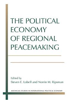 The Political Economy of Regional Peacemaking PDF