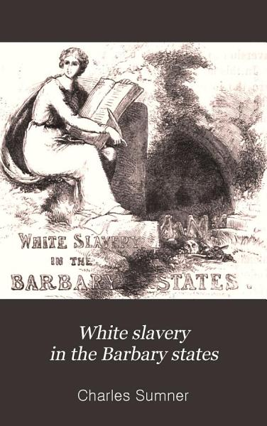 White Slavery in the Barbary States PDF