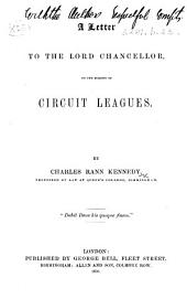 A Letter to the Lord Chancellor on the subject of Circuit Leagues