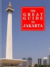 The Great Guide to Jakarta: The easy way to discover Jakarta!