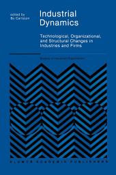 Industrial Dynamics: Technological, Organizational, and Structural Changes in Industries and Firms