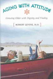 Aging with Attitude: Growing Older with Dignity and Vitality