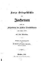 Kurze Ortsgeschichte der Jachenau: nebst der Holzordnung des Klosters Benediktbeuern vom Jahre 1700 : mit fünf Urkunden