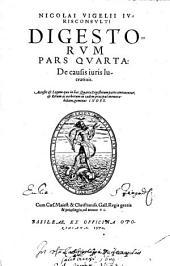 Digesta: Acceßit et Legum quae in hac Prima Digestorum parte continentur, et Rerum ac uerborum in eadem praecipue memorabilium, geminus Index. De causis iuris lucratiuis, Volume 4