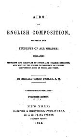 Aids to English composition: prepared for students of all grades : embracing specimens and examples of of school and college exercises and most of the higher departments of English composition, both in prose and verse