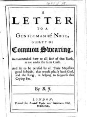A Letter to a Gentleman of Note, guilty of Common Swearing. Recommended now to all such of that rank, as are under the same guilt ... By B. J.