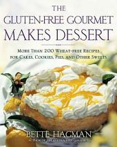 The Gluten-free Gourmet Makes Dessert: More Than 200 Wheat-free Recipes for Cakes, Cookies, Pies and Other Sweets