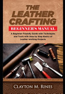 The Leather Crafting Beginner's Manual