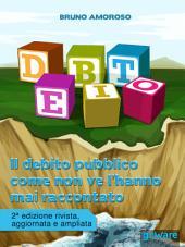 Debito. Il debito pubblico come non ve l'hanno mai raccontato