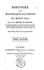 Histoire des républiques italiennes du moyen âge; par J.C.L. Simonde de Sismondi, ... Tome premier [-seizième]: Volume6