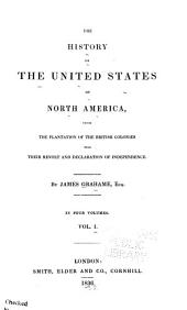 The History of the United States of North America: From the Plantation of the British Colonies Till Their Revolt and Declaration of Independence, Volume 1