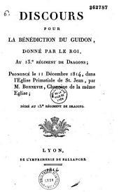 Discours pour la bénédiction du guidon, donné par le roi, au 13e régiment de dragons: prononcé le 11 décembre 1814, dans l'église primatiale de St. Jean