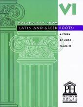 Vocabulary from Latin And Greek Roots -: Book 6