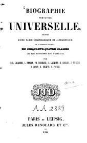 Biographie portative universelle: suivie d'une table chronologique et alphabétique ou se trouvent réparti en cinquante-quatre classes les noms mentionnés dans l'ouvrage