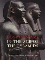 Egyptian Art in the Age of the Pyramids PDF