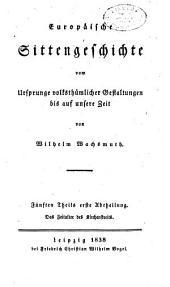 Europaeische sittengeschichte vom ursprunge volksthuemlicher gestaltungen bis auf unsere zeit: Band 3,Teil 2