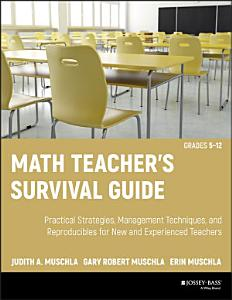 Math Teacher s Survival Guide  Practical Strategies  Management Techniques  and Reproducibles for New and Experienced Teachers  Grades 5 12 Book