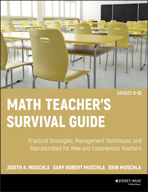 Math Teacher s Survival Guide  Practical Strategies  Management Techniques  and Reproducibles for New and Experienced Teachers  Grades 5 12 PDF