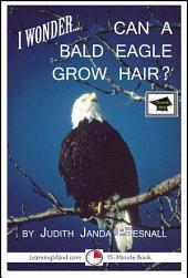 I Wonder…Can a Bald Eagle Grow Hair?: Educational Version