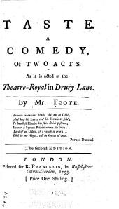 Taste: A Comedy of Two Acts, as it is Acted at the Theatre-Royal in Drury-Lane