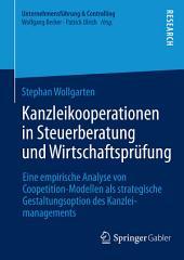 Kanzleikooperationen in Steuerberatung und Wirtschaftsprüfung: Eine empirische Analyse von Coopetition-Modellen als strategische Gestaltungsoption des Kanzleimanagements